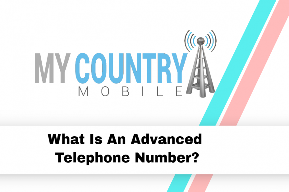 What Is An Advanced Telephone Number? - My Country Mobile