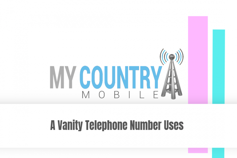 A Vanity Telephone Number Uses - My Country Mobile