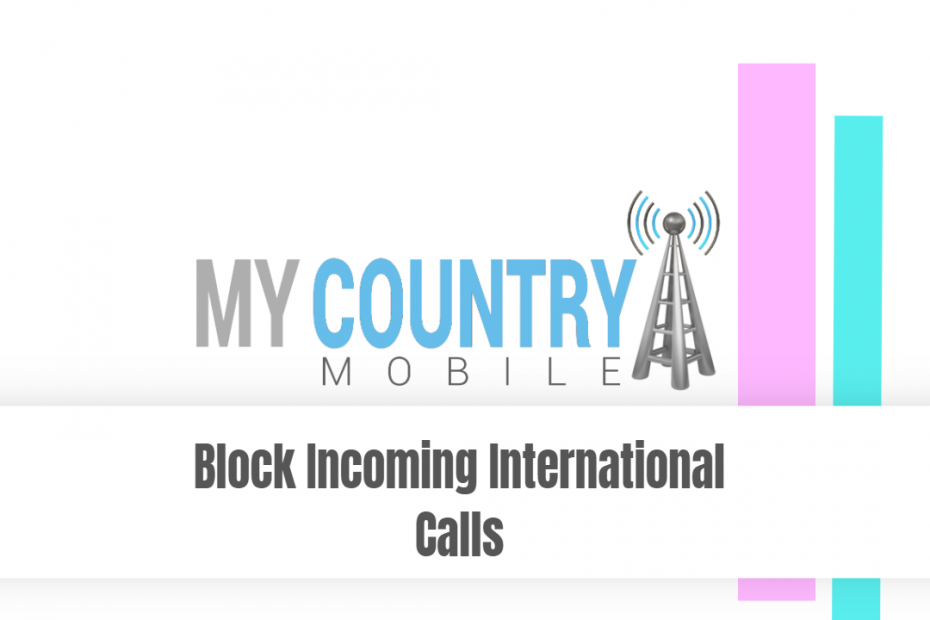 Block Incoming International Calls - My Country Mobile