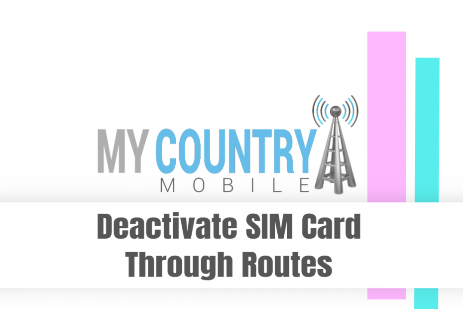 Deactivate SIM Card Through Routes - My Country Mobile