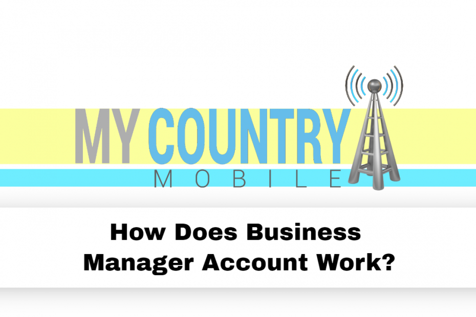 How Does Business Manager Account Work? - My Country Mobile