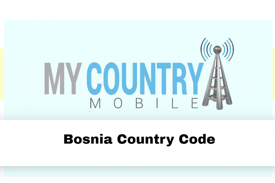 Bosnia Country Code - My Country Mobile