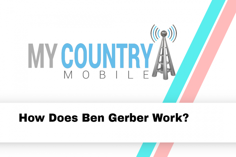 How Does Ben Gerber Work? - My Country Mobile