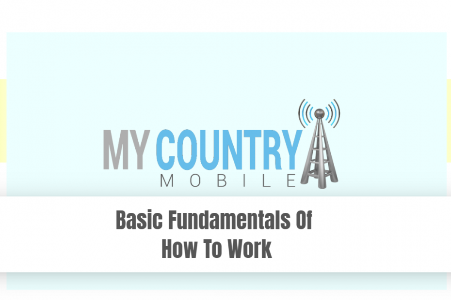 Basic Fundamentals Of How To Work - My Country Mobile