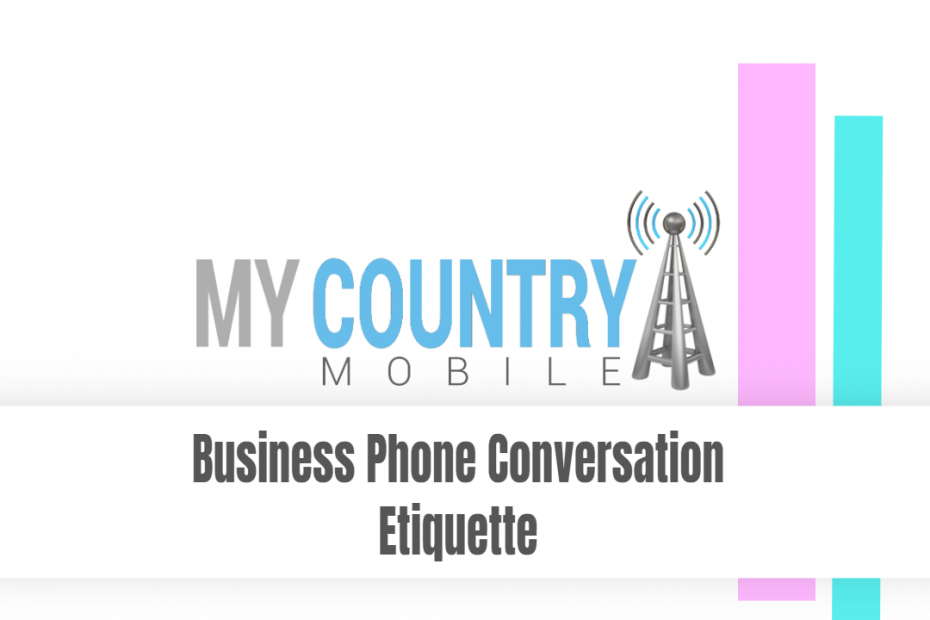 Business Phone Conversation Etiquette - My Country Mobile