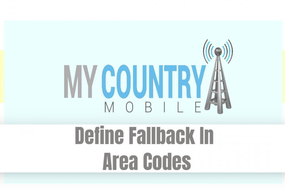 Define Fallback In Area Codes - My Country Mobile
