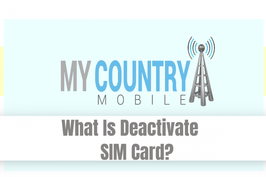 What Is Deactivate SIM Card? - My Country Mobile
