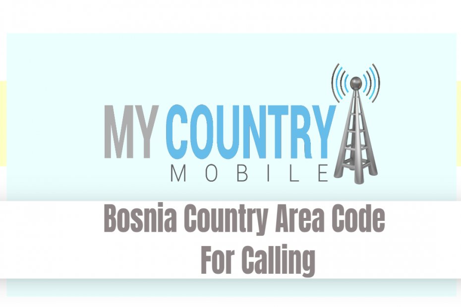 Bosnia Country Area Code For Calling - My Country Mobile