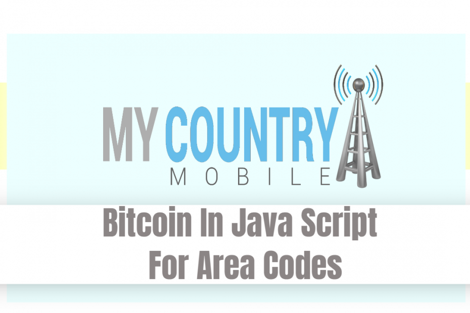 Bitcoin In Java Script For Area Codes - My Country Mobile