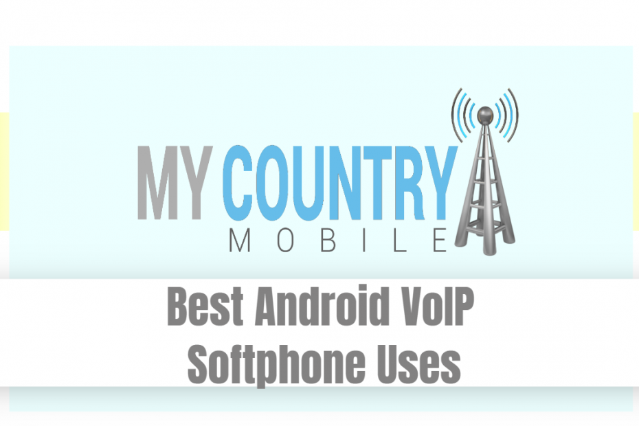 Best Android VoIP Softphone Uses - My Country Mobile