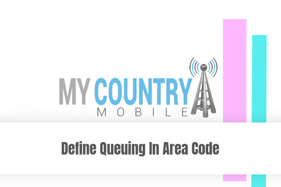 Define Queuing In Area Code - My Country Mobile